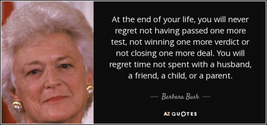 quote-at-the-end-of-your-life-you-will-never-regret-not-having-passed-one-more-test-not-winning-barbara-bush-4-28-67